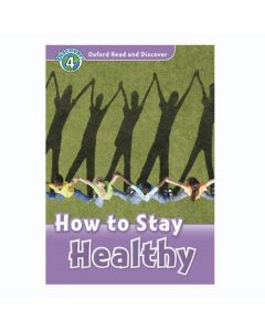 Oxford Read And Discover 4: How To Stay Healthy