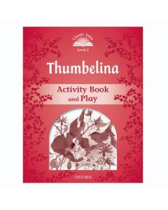 Classic Tales Second Edition 1: Thumbelina Activity Book and Play