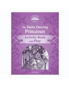 Classic Tales Second Edition 1: The Twelve Dancing Princesses Activity Book and Play