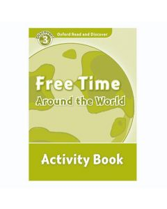 Oxford Read and Discover 3: Free Time Around The World Activity Book