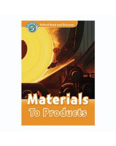 Oxford Read And Discover 5: Materials To Products