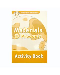 Oxford Read And Discover 5: Materials To Products Activity Book