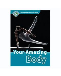 Oxford Read and Discover 6: Your Amazing Body