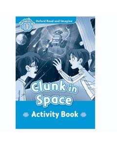 Oxford Read And Imagine 1: Clunk In Space Activity Book