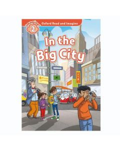 Oxford Read And Imagine 2: In The Big City