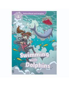 Oxford Read And Imagine 4: Swimming With Dolphins